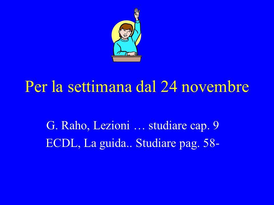 Per la settimana dal 24 novembre G. Raho, Lezioni … studiare cap. 9 ECDL, La guida.. Studiare pag. 58-
