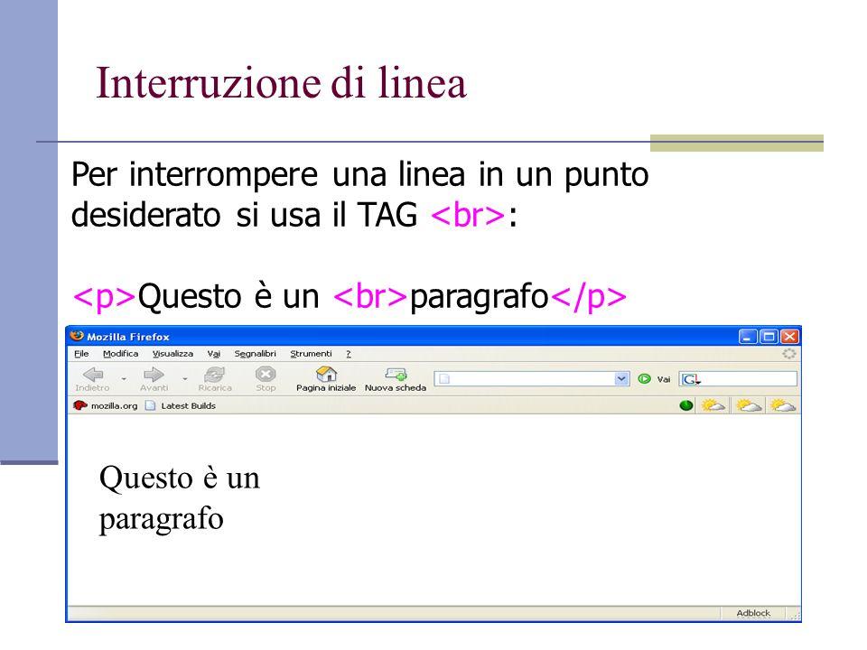 Interruzione di linea Per interrompere una linea in un punto desiderato si usa il TAG : Questo è un paragrafo Questo è un paragrafo