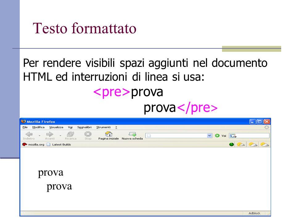 Testo formattato prova Per rendere visibili spazi aggiunti nel documento HTML ed interruzioni di linea si usa: prova