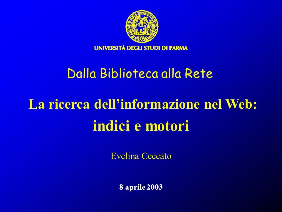 La ricerca dellinformazione nel Web: indici e motori Dalla Biblioteca alla Rete Evelina Ceccato 8 aprile 2003