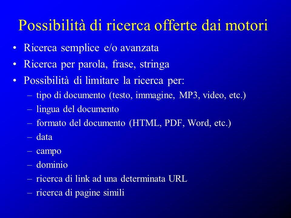 Possibilità di ricerca offerte dai motori Ricerca semplice e/o avanzata Ricerca per parola, frase, stringa Possibilità di limitare la ricerca per: –ti