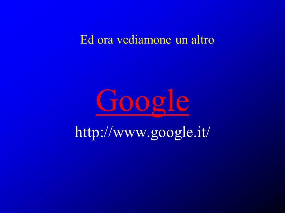 Ed ora vediamone un altro Google http://www.google.it/