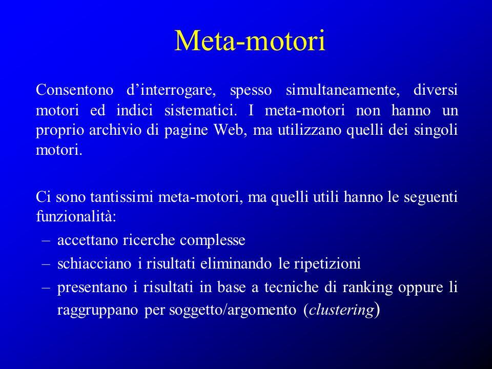 Meta-motori Consentono dinterrogare, spesso simultaneamente, diversi motori ed indici sistematici. I meta-motori non hanno un proprio archivio di pagi