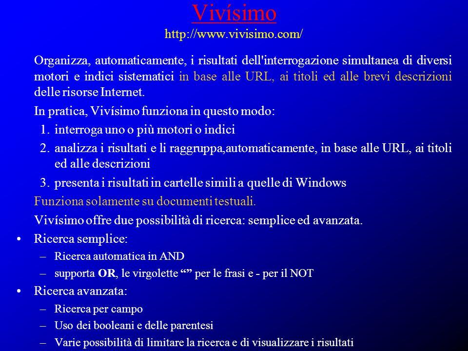 Vivísimo Vivísimo http://www.vivisimo.com/ Organizza, automaticamente, i risultati dell'interrogazione simultanea di diversi motori e indici sistemati