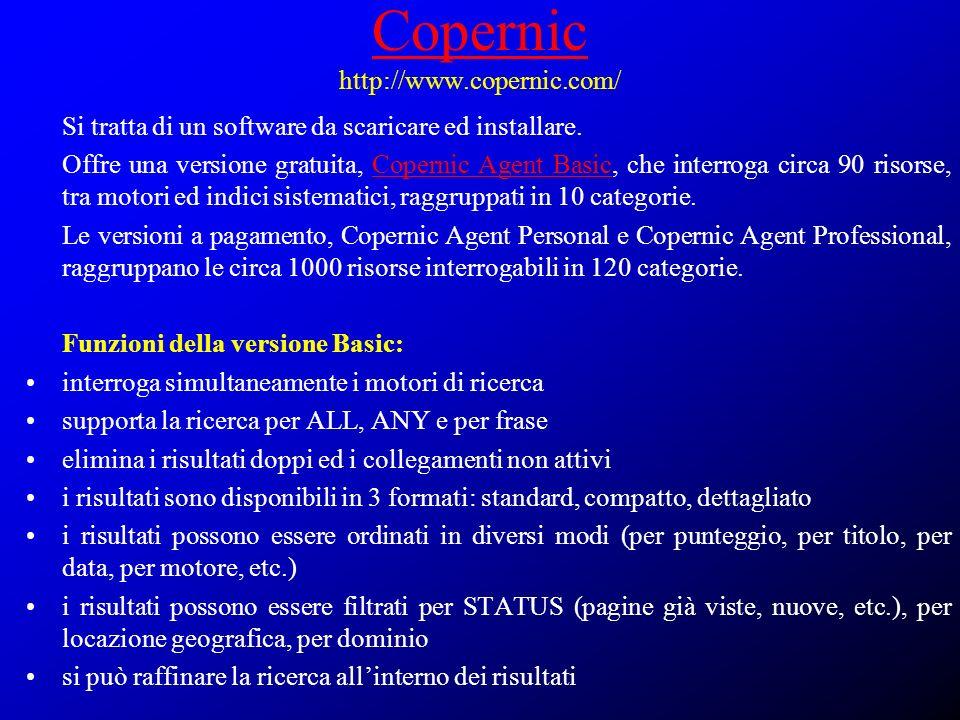 Copernic Copernic http://www.copernic.com/ Si tratta di un software da scaricare ed installare. Offre una versione gratuita, Copernic Agent Basic, che
