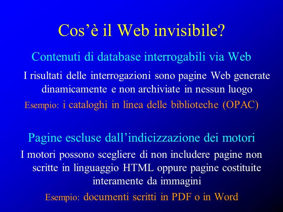 Cosè il Web invisibile? Contenuti di database interrogabili via Web I risultati delle interrogazioni sono pagine Web generate dinamicamente e non arch