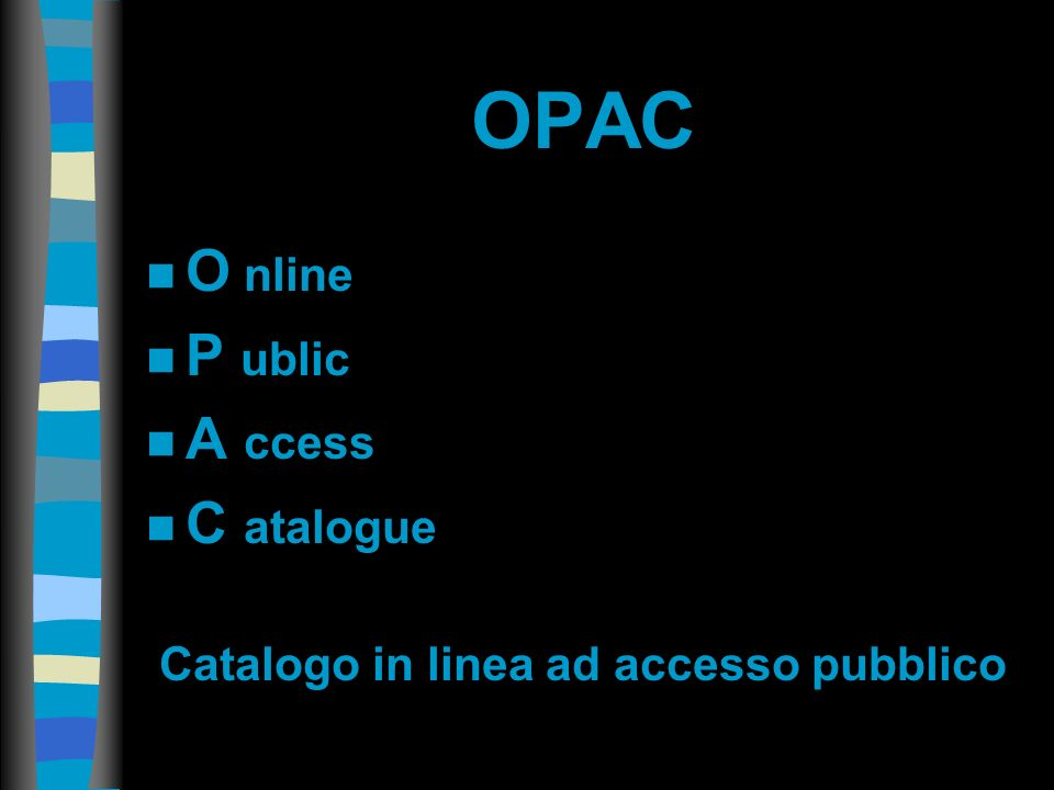 OPAC n O nline n P ublic n A ccess n C atalogue Catalogo in linea ad accesso pubblico