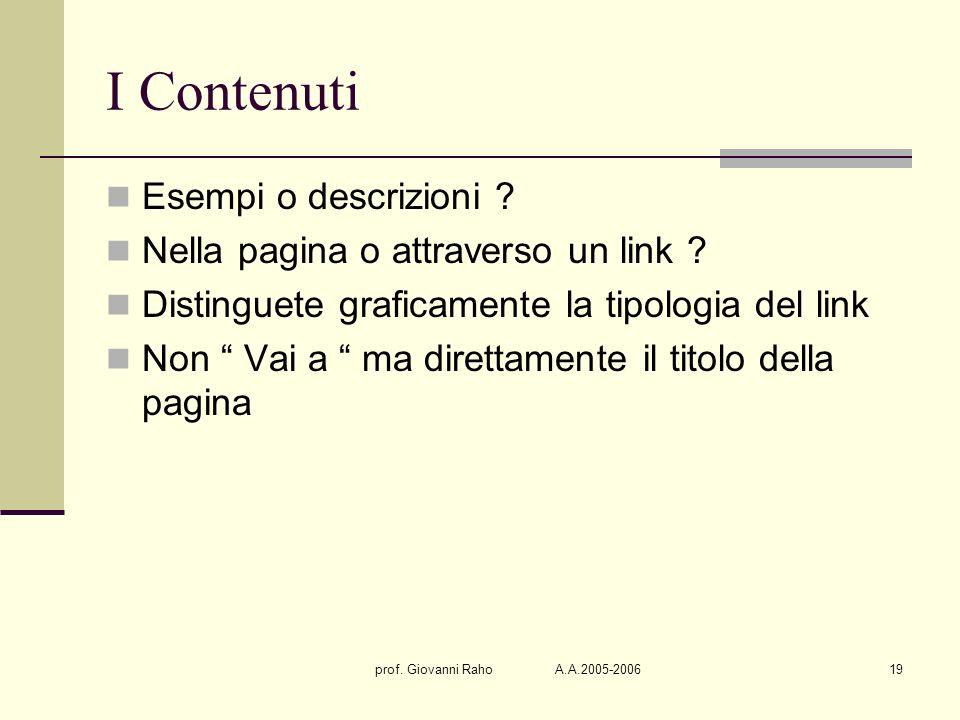 prof. Giovanni Raho A.A.2005-200619 I Contenuti Esempi o descrizioni ? Nella pagina o attraverso un link ? Distinguete graficamente la tipologia del l