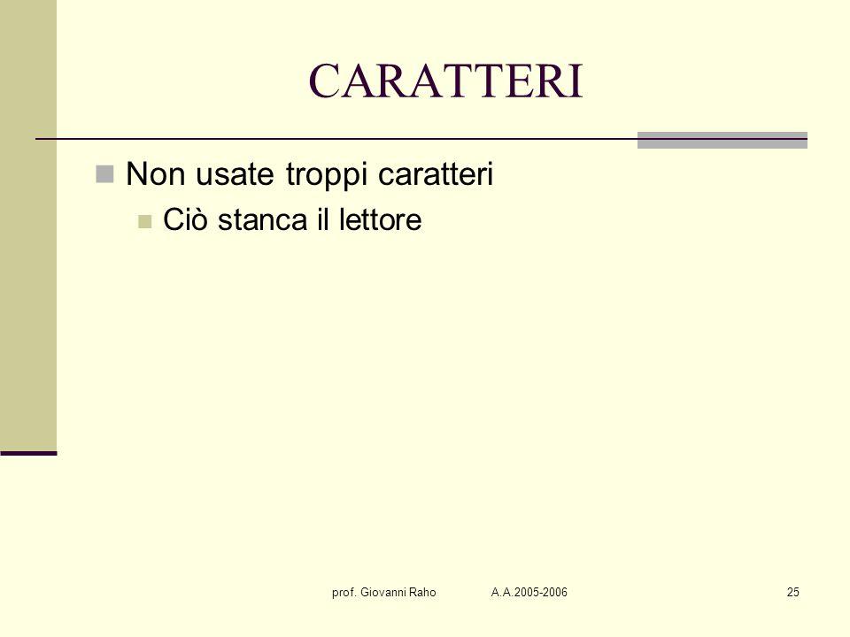 prof. Giovanni Raho A.A.2005-200625 CARATTERI Non usate troppi caratteri Ciò stanca il lettore