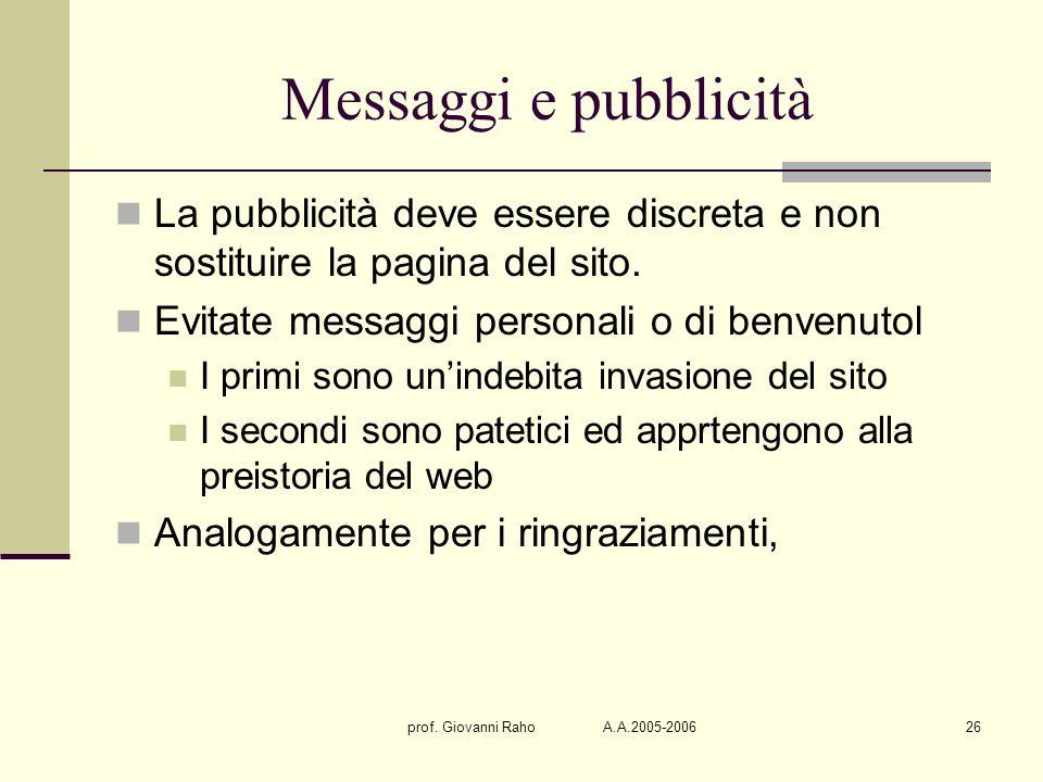 prof. Giovanni Raho A.A.2005-200626 Messaggi e pubblicità La pubblicità deve essere discreta e non sostituire la pagina del sito. Evitate messaggi per