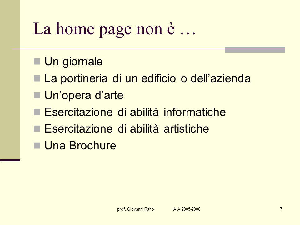 prof. Giovanni Raho A.A.2005-20067 La home page non è … Un giornale La portineria di un edificio o dellazienda Unopera darte Esercitazione di abilità