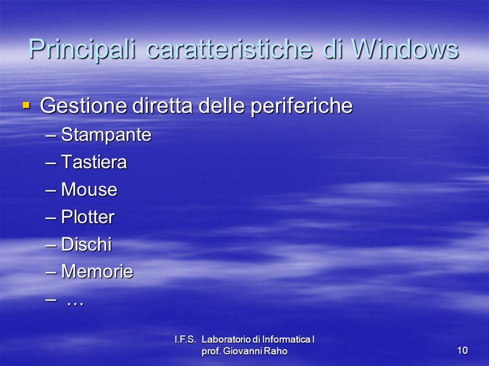 I.F.S. Laboratorio di Informatica I prof. Giovanni Raho10 Principali caratteristiche di Windows Gestione diretta delle periferiche Gestione diretta de