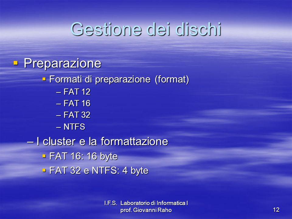 I.F.S. Laboratorio di Informatica I prof. Giovanni Raho12 Gestione dei dischi Preparazione Preparazione Formati di preparazione (format) Formati di pr