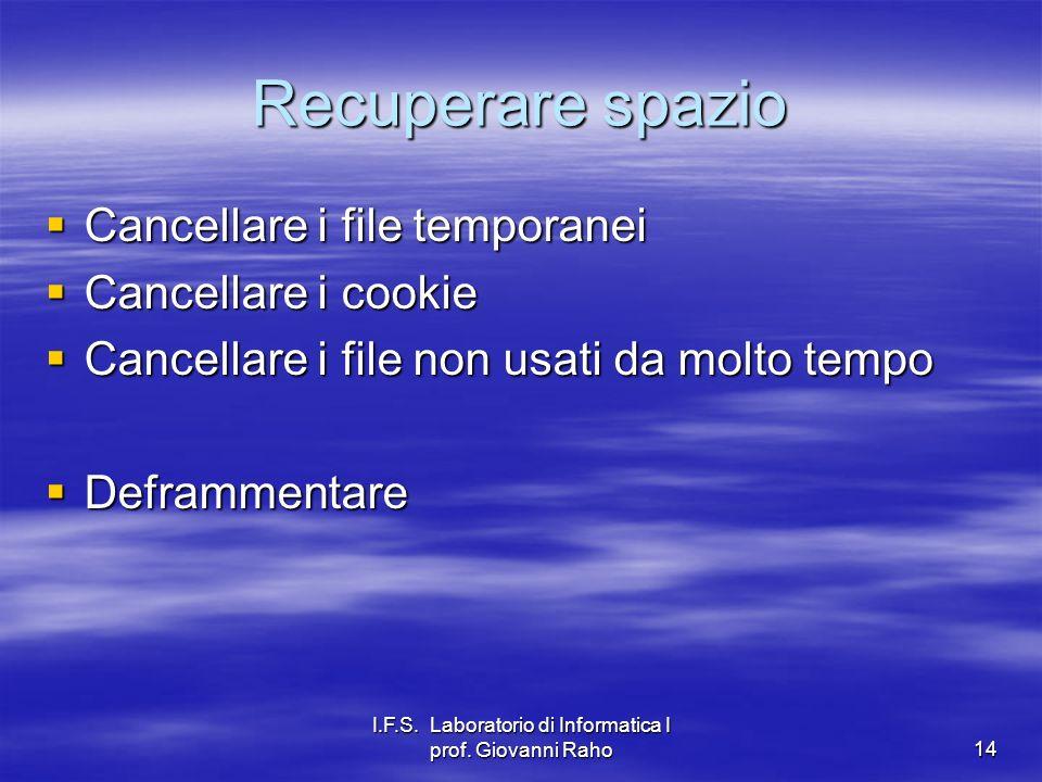 I.F.S. Laboratorio di Informatica I prof. Giovanni Raho14 Recuperare spazio Cancellare i file temporanei Cancellare i file temporanei Cancellare i coo