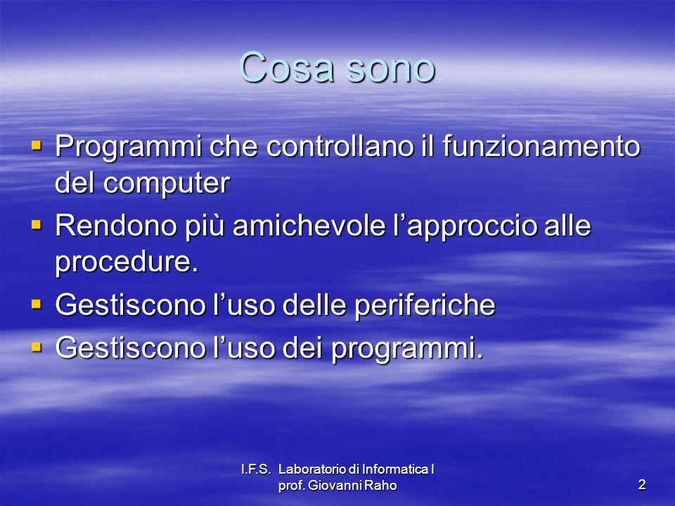 I.F.S. Laboratorio di Informatica I prof. Giovanni Raho2 Cosa sono Programmi che controllano il funzionamento del computer Programmi che controllano i
