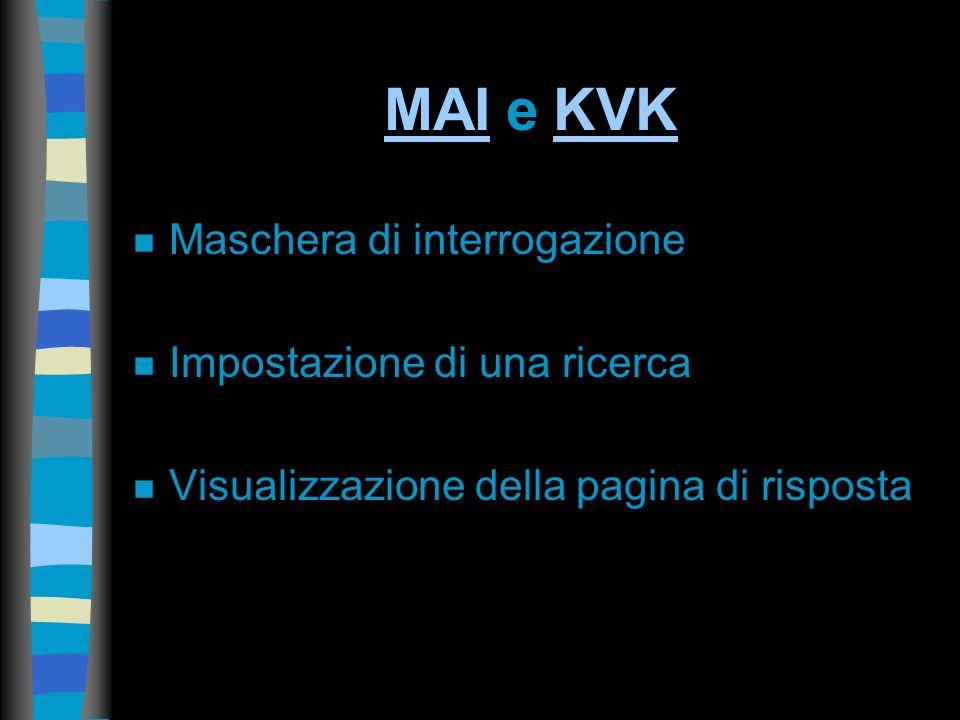 MAI MAI e KVK KVK n Maschera di interrogazione n Impostazione di una ricerca n Visualizzazione della pagina di risposta
