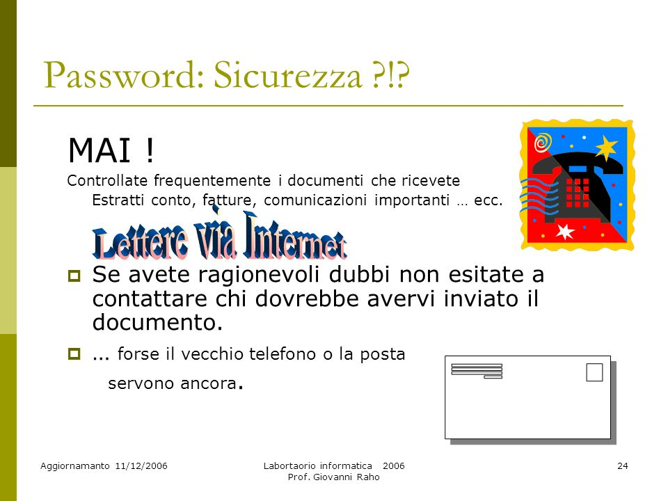 Aggiornamanto 11/12/2006Labortaorio informatica 2006 Prof. Giovanni Raho 24 Password: Sicurezza ?!? MAI ! Controllate frequentemente i documenti che r