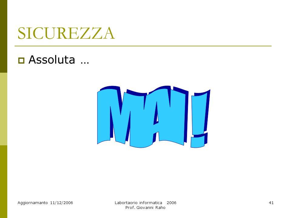 Aggiornamanto 11/12/2006Labortaorio informatica 2006 Prof. Giovanni Raho 41 SICUREZZA Assoluta …