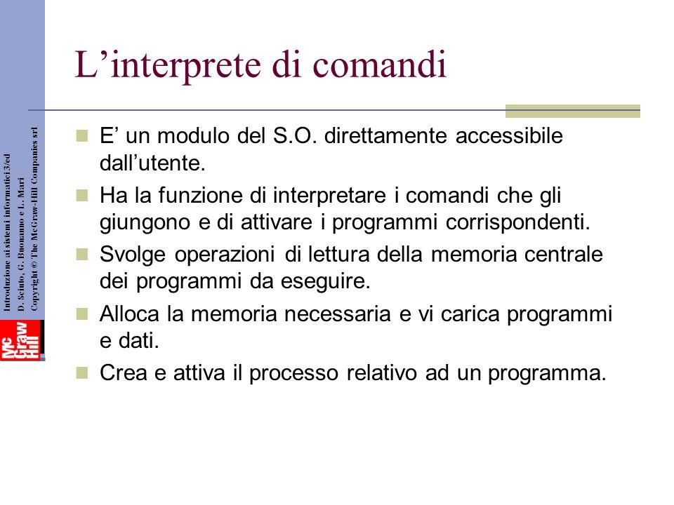 Linterprete di comandi E un modulo del S.O. direttamente accessibile dallutente. Ha la funzione di interpretare i comandi che gli giungono e di attiva