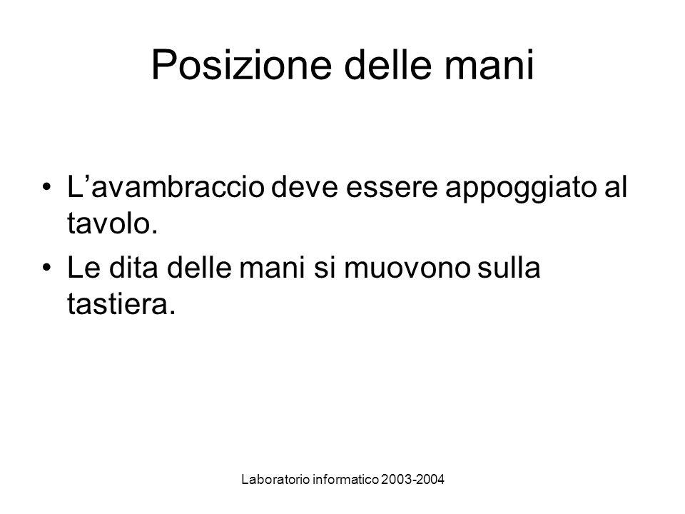 Laboratorio informatico 2003-2004 Posizione delle mani Lavambraccio deve essere appoggiato al tavolo.
