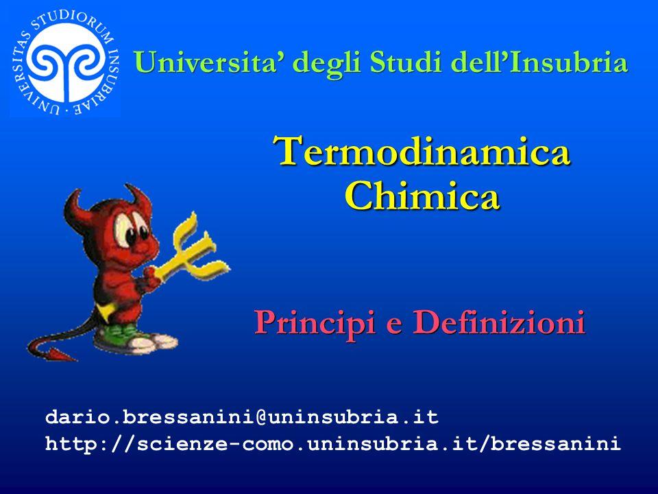 Termodinamica Chimica dario.bressanini@uninsubria.it http://scienze-como.uninsubria.it/bressanini Principi e Definizioni Universita degli Studi dellIn
