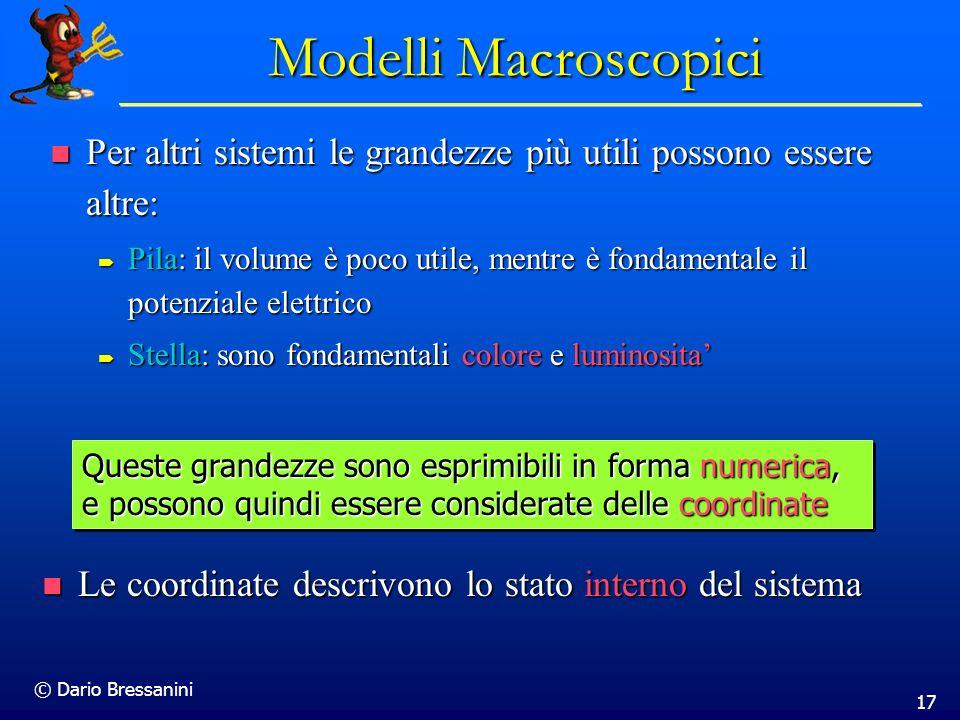 © Dario Bressanini 17 Modelli Macroscopici Per altri sistemi le grandezze più utili possono essere altre: Per altri sistemi le grandezze più utili pos
