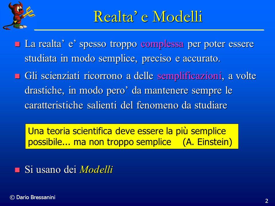 © Dario Bressanini 2 Realta e Modelli La realta e spesso troppo complessa per poter essere studiata in modo semplice, preciso e accurato. La realta e