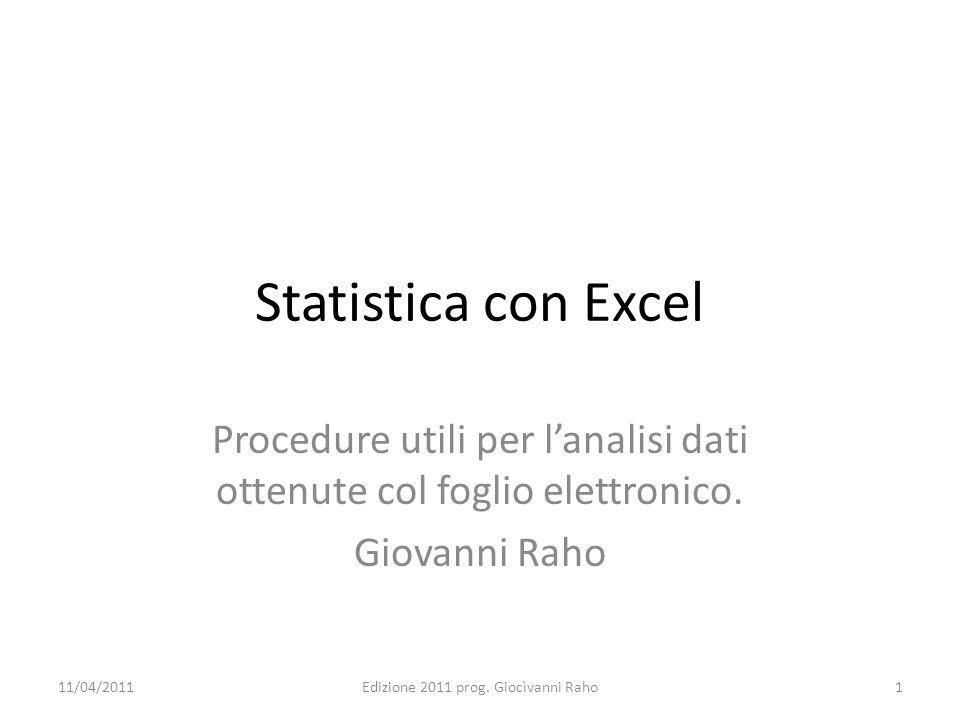Statistica con Excel Procedure utili per lanalisi dati ottenute col foglio elettronico. Giovanni Raho 11/04/2011Edizione 2011 prog. Giocìvanni Raho1