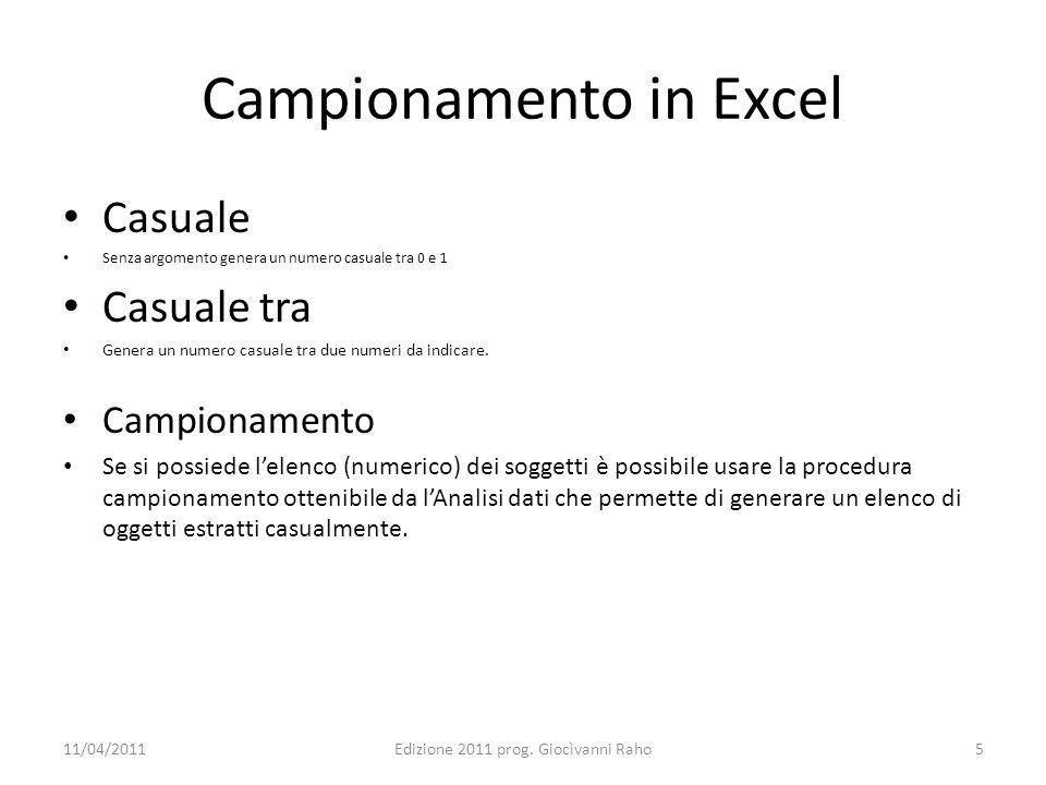 Campionamento in Excel Casuale Senza argomento genera un numero casuale tra 0 e 1 Casuale tra Genera un numero casuale tra due numeri da indicare. Cam