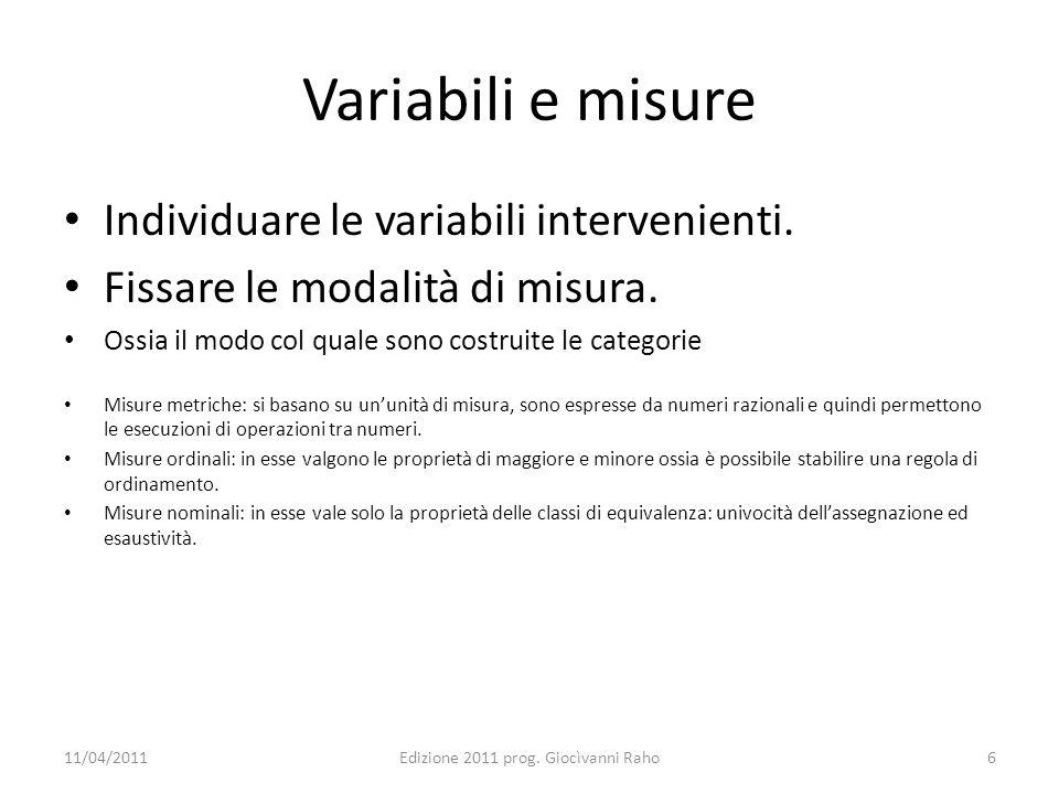 Variabili e misure Individuare le variabili intervenienti. Fissare le modalità di misura. Ossia il modo col quale sono costruite le categorie Misure m