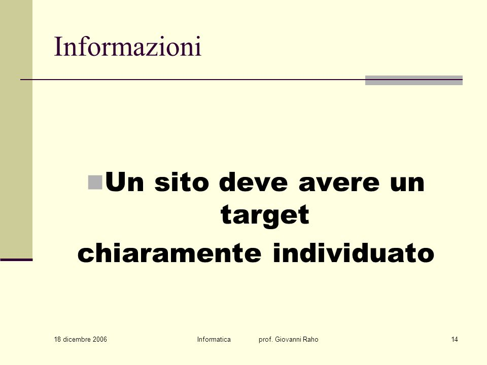 18 dicembre 2006 Informatica prof. Giovanni Raho14 Informazioni Un sito deve avere un target chiaramente individuato