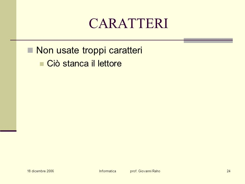 18 dicembre 2006 Informatica prof. Giovanni Raho24 CARATTERI Non usate troppi caratteri Ciò stanca il lettore