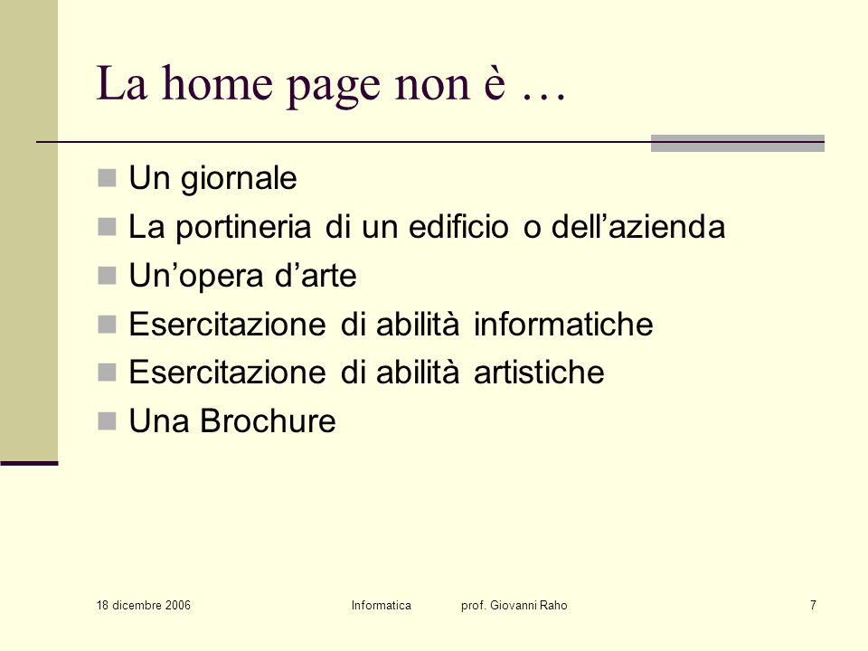 18 dicembre 2006 Informatica prof. Giovanni Raho7 La home page non è … Un giornale La portineria di un edificio o dellazienda Unopera darte Esercitazi