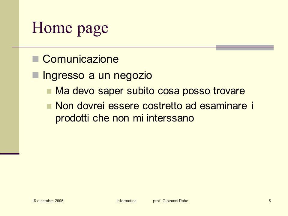 18 dicembre 2006 Informatica prof. Giovanni Raho8 Home page Comunicazione Ingresso a un negozio Ma devo saper subito cosa posso trovare Non dovrei ess