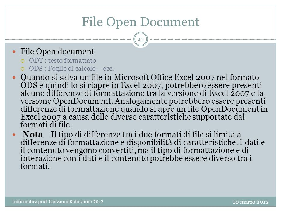 File Open Document File Open document ODT : testo formattato ODS : Foglio di calcolo – ecc. Quando si salva un file in Microsoft Office Excel 2007 nel