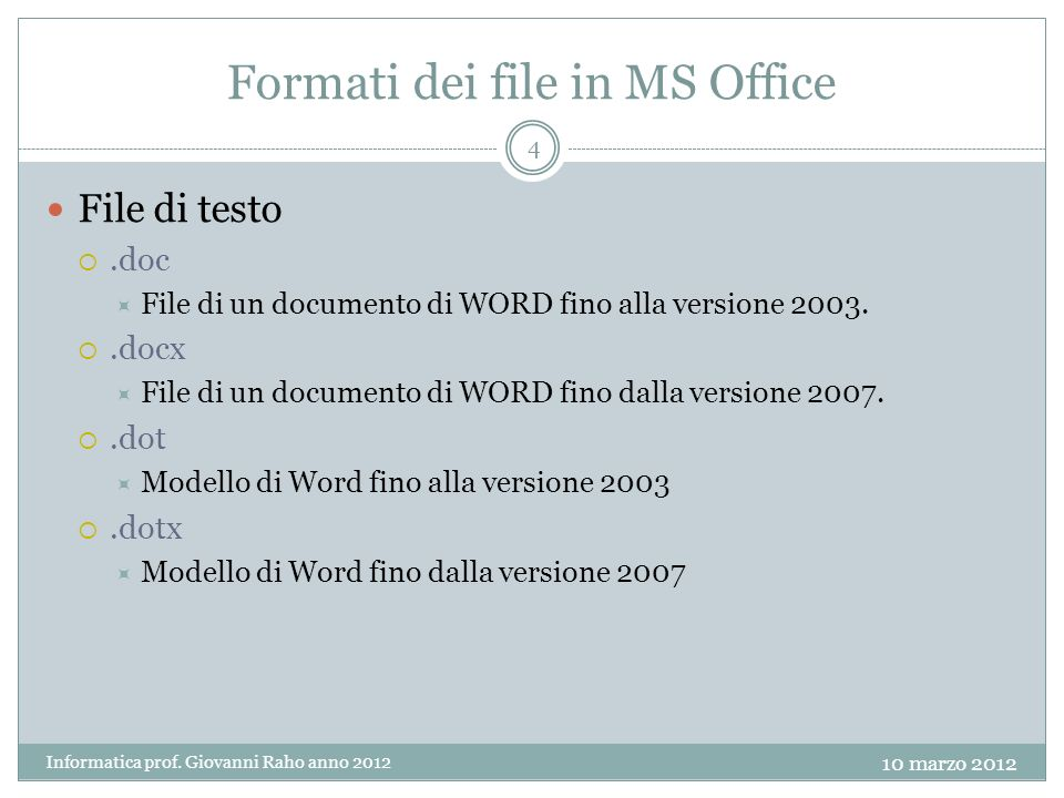 Formati dei file in MS Office File di testo.doc File di un documento di WORD fino alla versione 2003..docx File di un documento di WORD fino dalla ver