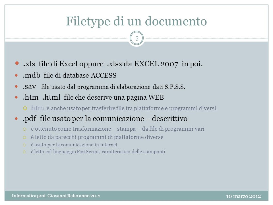 Informatica prof. Giovanni Raho anno 2012 5 Filetype di un documento. xls file di Excel oppure.xlsx da EXCEL 2007 in poi..mdb file di database ACCESS.