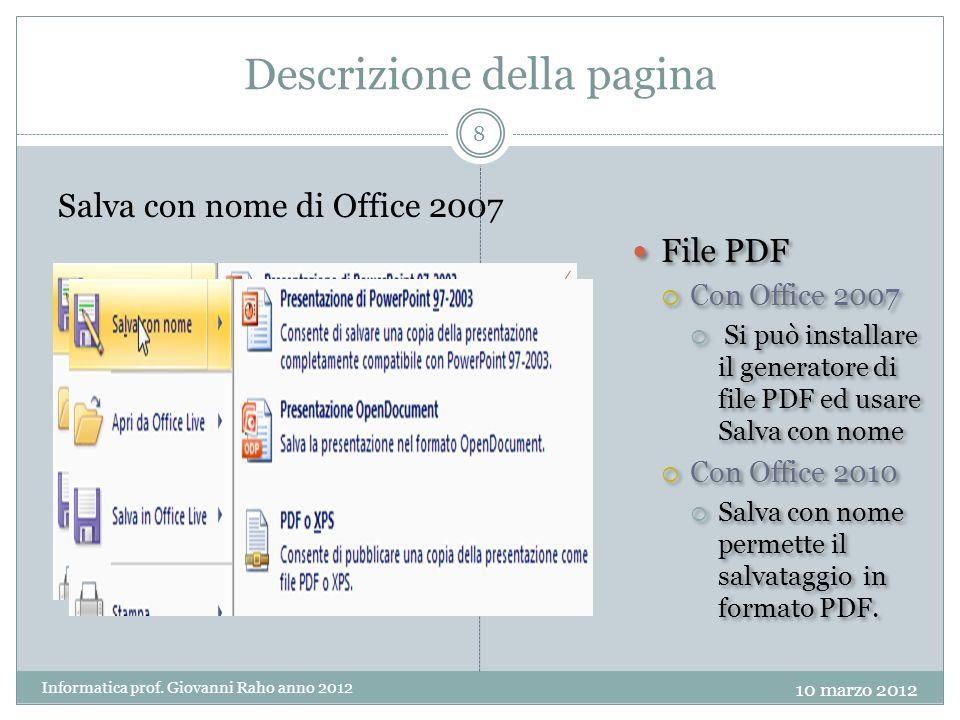Descrizione della pagina Salva con nome di Office 2007 File PDF Con Office 2007 Si può installare il generatore di file PDF ed usare Salva con nome Con Office 2010 Salva con nome permette il salvataggio in formato PDF.