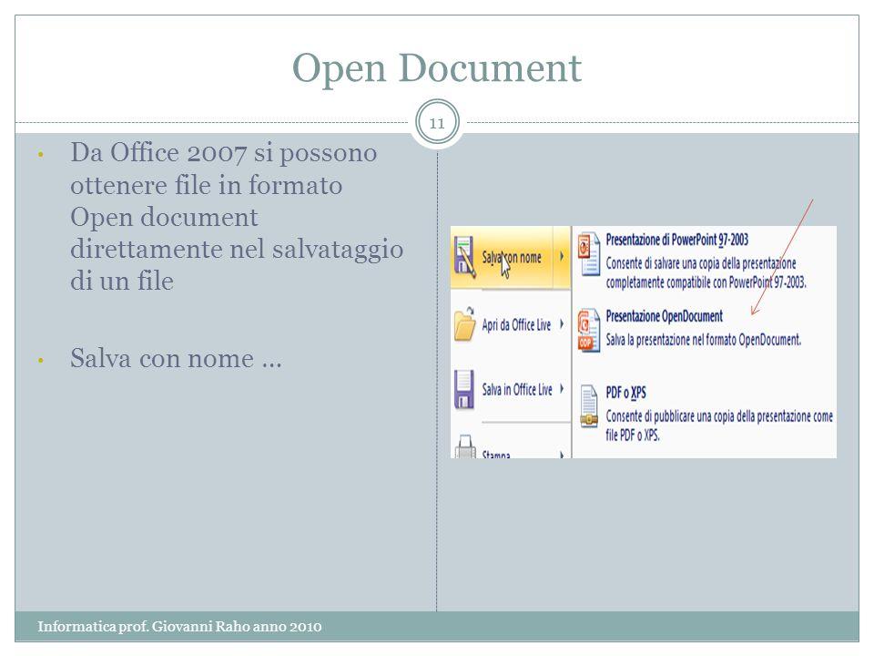 Open Document Da Office 2007 si possono ottenere file in formato Open document direttamente nel salvataggio di un file Salva con nome … 11 Informatica prof.