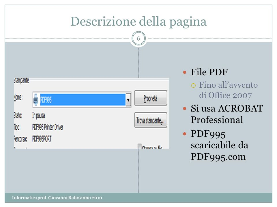 Descrizione della pagina File PDF Fino allavvento di Office 2007 Si usa ACROBAT Professional PDF995 scaricabile da PDF995.com 6 Informatica prof.