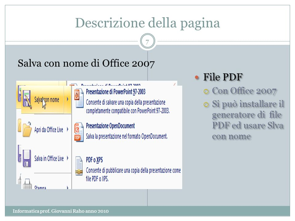 Descrizione della pagina Salva con nome di Office 2007 File PDF Con Office 2007 Si può installare il generatore di file PDF ed usare Slva con nome File PDF Con Office 2007 Si può installare il generatore di file PDF ed usare Slva con nome 7 Informatica prof.