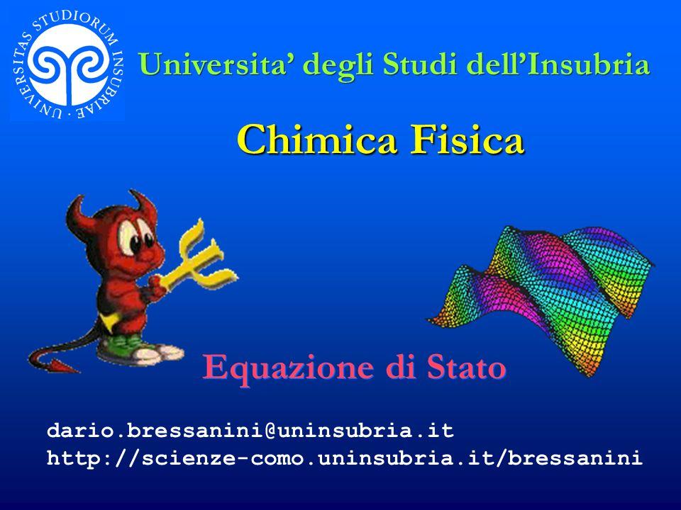 Chimica Fisica Equazione di Stato Universita degli Studi dellInsubria dario.bressanini@uninsubria.it http://scienze-como.uninsubria.it/bressanini