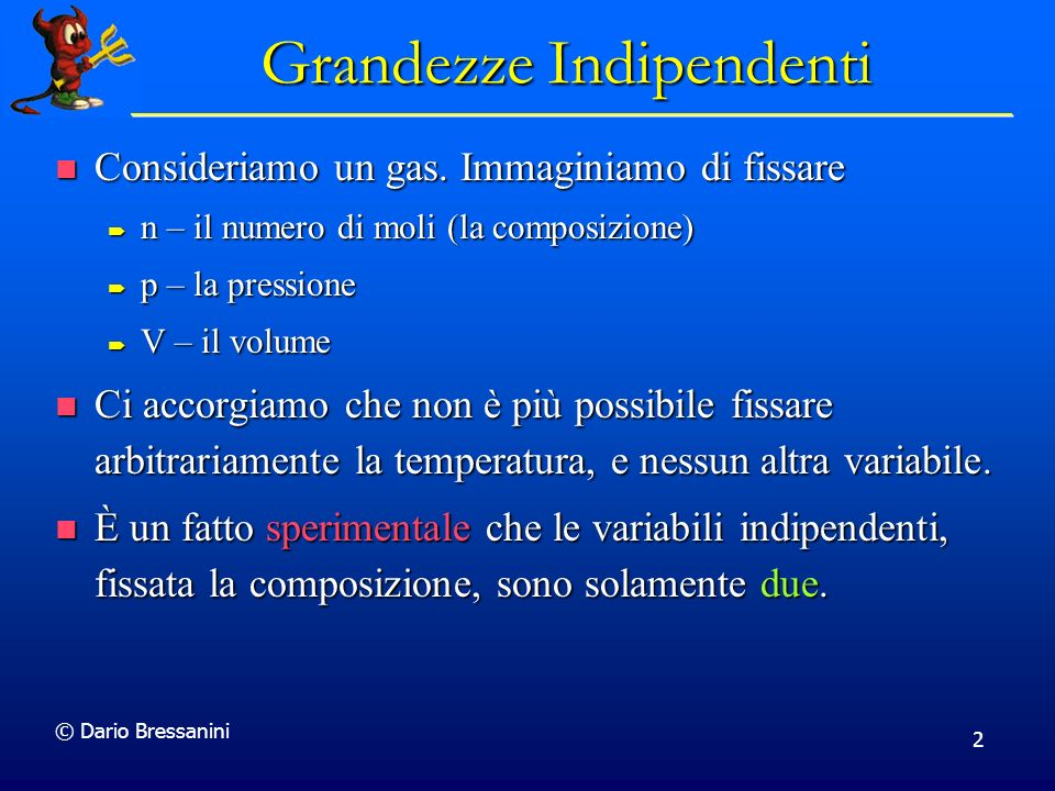 © Dario Bressanini 2 Grandezze Indipendenti Consideriamo un gas. Immaginiamo di fissare Consideriamo un gas. Immaginiamo di fissare n – il numero di m