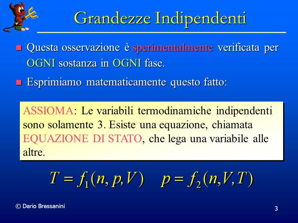 © Dario Bressanini 3 Grandezze Indipendenti Questa osservazione è sperimentalmente verificata per OGNI sostanza in OGNI fase. Questa osservazione è sp