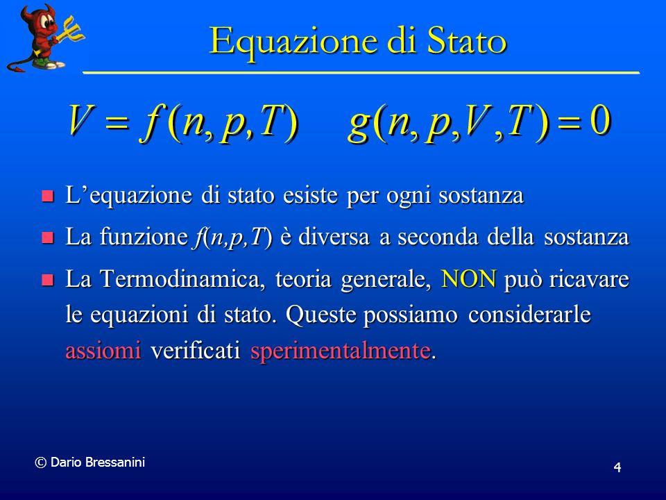 © Dario Bressanini 4 Equazione di Stato Lequazione di stato esiste per ogni sostanza Lequazione di stato esiste per ogni sostanza La funzione f(n,p,T)
