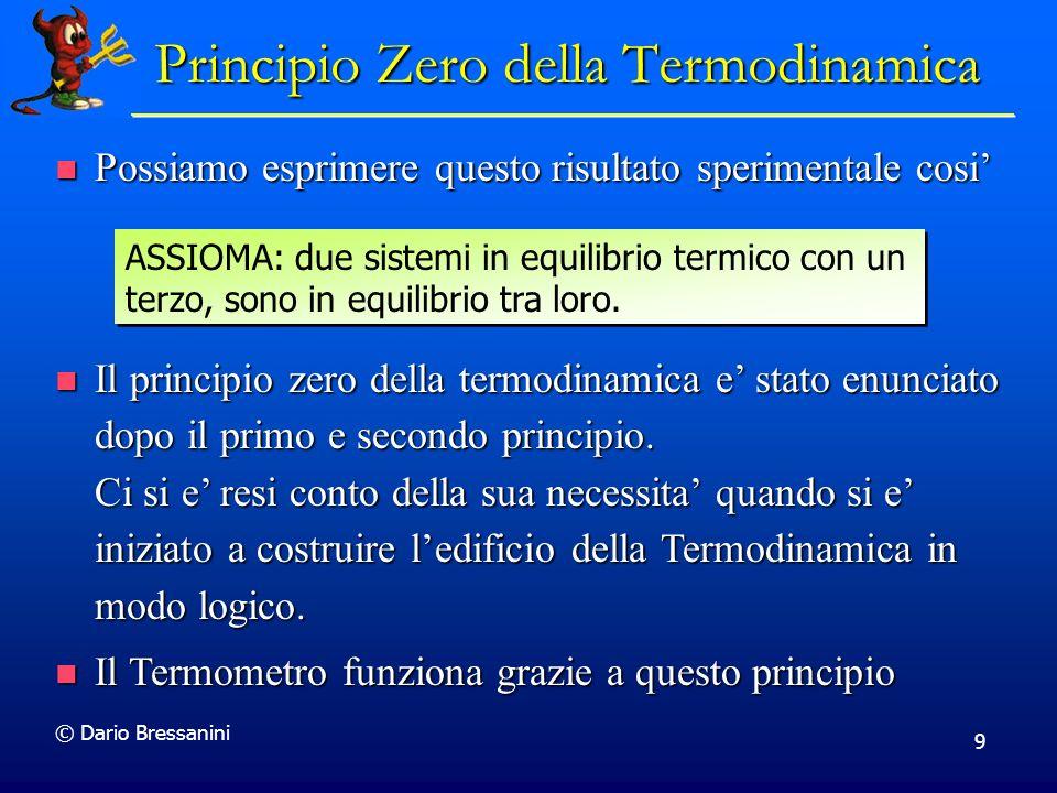 © Dario Bressanini 9 Principio Zero della Termodinamica Possiamo esprimere questo risultato sperimentale cosi Possiamo esprimere questo risultato sper