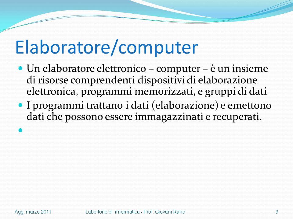 Elaboratore/computer Un elaboratore elettronico – computer – è un insieme di risorse comprendenti dispositivi di elaborazione elettronica, programmi memorizzati, e gruppi di dati I programmi trattano i dati (elaborazione) e emettono dati che possono essere immagazzinati e recuperati.