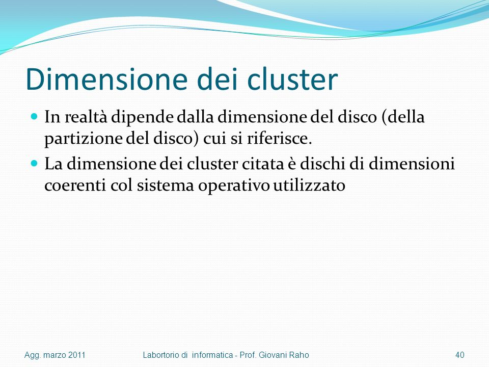 Dimensione dei cluster In realtà dipende dalla dimensione del disco (della partizione del disco) cui si riferisce.