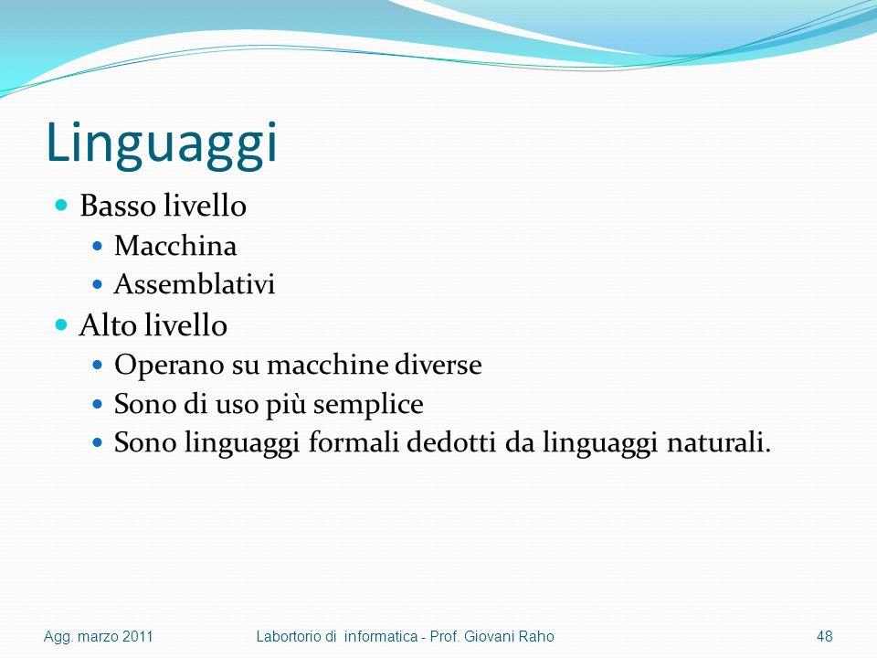 Linguaggi Basso livello Macchina Assemblativi Alto livello Operano su macchine diverse Sono di uso più semplice Sono linguaggi formali dedotti da linguaggi naturali.