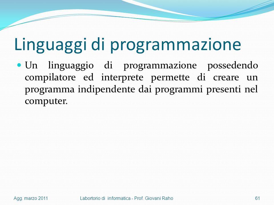 Linguaggi di programmazione Un linguaggio di programmazione possedendo compilatore ed interprete permette di creare un programma indipendente dai programmi presenti nel computer.